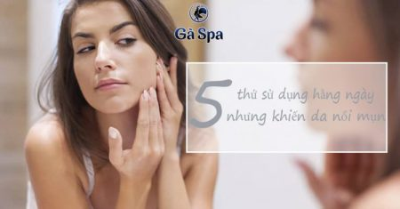 5 thứ sử dụng hằng ngày nhưng khiến da nổi mụn